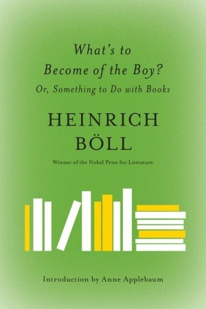 What's to Become of the Boy? by Heinrich Böll