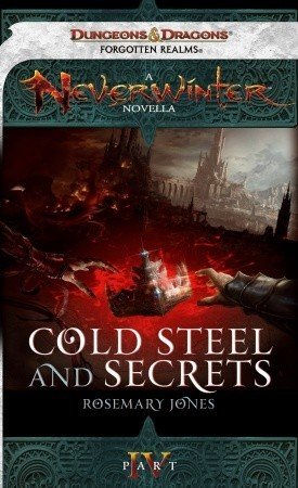 Cold Steel and Secrets: A Neverwinter Novella, Part IV Cold Steel and Secrets 4