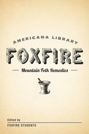 Mountain Folk Remedies: The Foxfire Americana Library (Foxfire Americana Library #9)