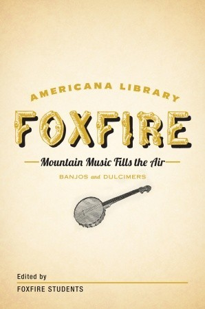 Mountain Music Fills the Air: Banjos and Dulcimers: The Foxfire Americana Libray (11)
