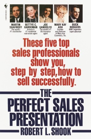 The Perfect Sales Presentation: These Five Top Sales Professionals Show You, Step by Step, How To Sell Successfully