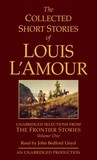 The Collected Short Stories of Louis L'Amour: Unabridged Selections from The Frontier Stories: Volume 1