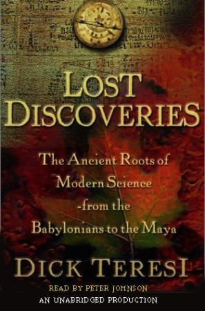 Lost Discoveries: The Ancient Roots of Modern Science from the Babylonians to the Mayans