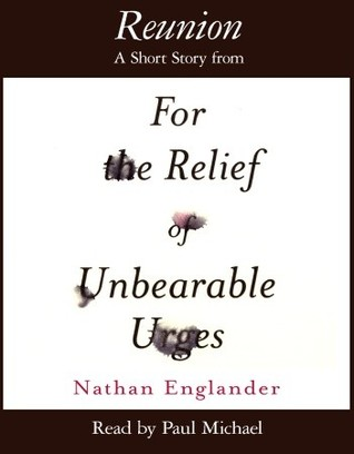 Reunion: A Short Story from For the Relief of Unbearable Urges