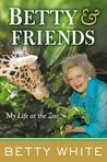 Betty and Friends: My Life at the Zoo