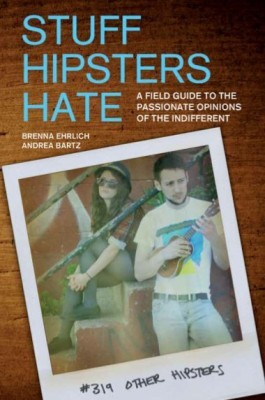 Stuff Hipsters Hate by Brenna Ehrlich
