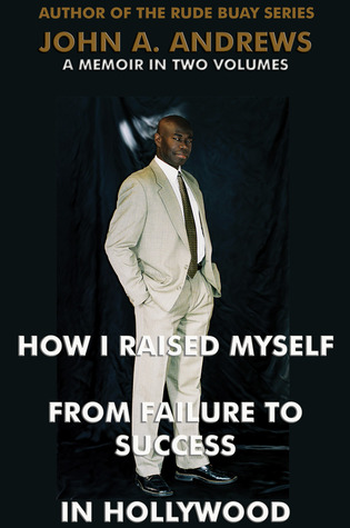 How I Raised Myself From Failure To Success In Hollywood by John A. Andrews