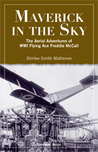 Maverick in the Sky: The Aerial Adventures of World War I Flying Ace Freddie McCall