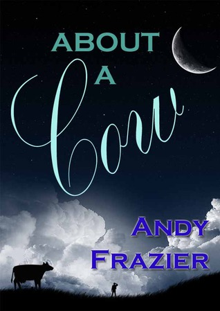 About a Cow by Andy Frazier