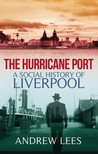 The Hurricane Port: A Social History of Liverpool