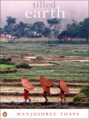 Tilled Earth  by Manjushree Thapa