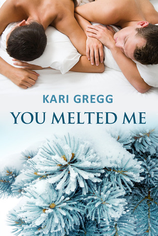You Melted Me by Kari Gregg