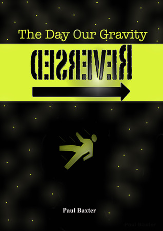 The Day Our Gravity Reversed by Paul Baxter
