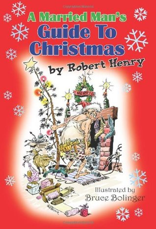 A Married Man's Guide to Christmas by Robert Henry