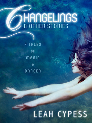 Changelings & Other Stories by Leah Cypess