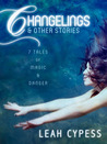 Changelings &amp; Other Stories