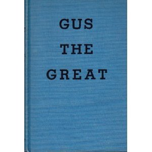Gus the Great - A Novel by Thomas W. Duncan