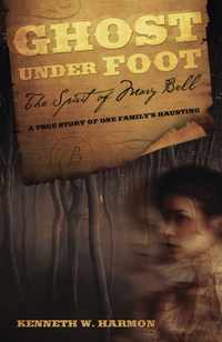 Ghost Under Foot: The Spirit of Mary Bell: A True Story of One Family's Haunting