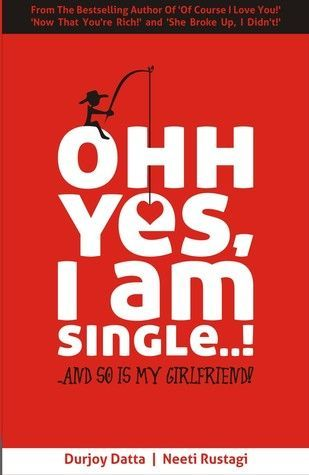 Download free Ohh Yes I Am Single...!: And So Is My Girlfriend by Durjoy Datta, Neeti Rustagi ePub