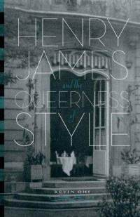 Henry James and the Queerness of Style by Kevin Ohi