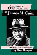 Sixty Years of Journalism by James M. Cain