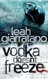 Vodka Doesn't Freeze by Leah Giarratano