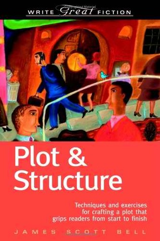 Plot &amp; Structure: Techniques and Exercises for Crafting a Plot That Grips Readers from Start to Finish