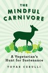 The Mindful Carnivore: A Vegetarian's Hunt for Sustenance