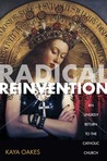 Radical Reinvention: An Unlikely Return to the Catholic Church