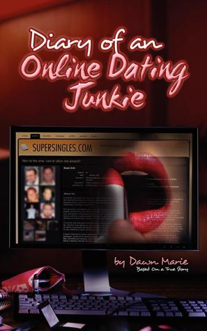 Diary of an Online Dating Junkie by Dawn Marie