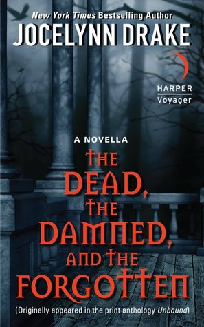 The Dead, The Damned, And The Forgotten by Jocelynn Drake