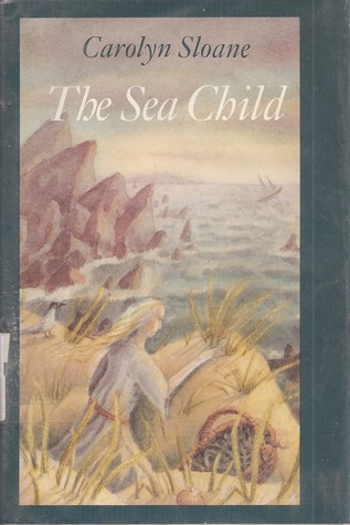 The Sea Child by Carolyn Sloan