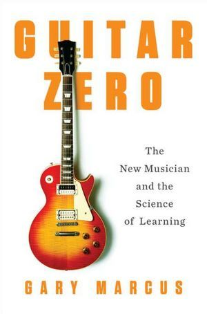 Guitar Zero by Gary Marcus