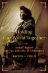 Holding Our World Together: Ojibwe Women and the Survival of the Community