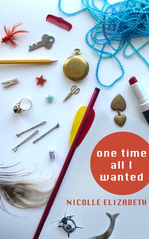One Time All I Wanted by Nicolle Elizabeth