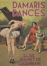 Damaris Dances by Elsie J. Oxenham