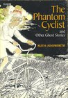 The Phantom Cyclist and Other Ghost Stories
