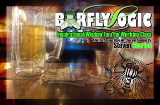 Barfly Logic: Inspirational Wisdom for the Working Class Steven  Charles