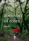 Abolisher of Roses