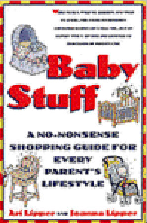 Baby Stuff: A No-Nonsense Shopping Guide for Every Parent's Lifestyle