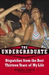 The Undergraduate: Dispatches from the Best Thirteen Years of My Life