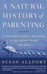 A Natural History of Parenting: A Naturalist Looks at Parenting in the Animal World and Ours