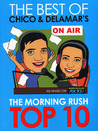 The Best of Chico & Delamar's The Morning Rush Top 10 by Chico Garcia