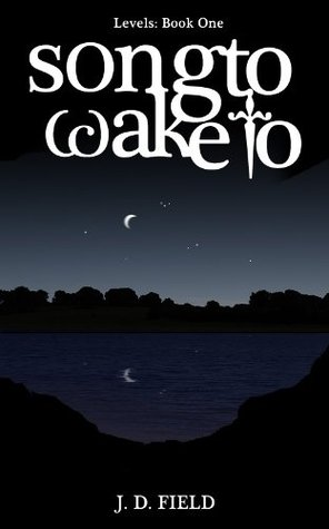 Song to Wake to by J.D. Field