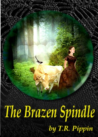 The Brazen Spindle by T.R. Pippin