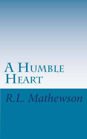 A Humble Heart by R.L. Mathewson