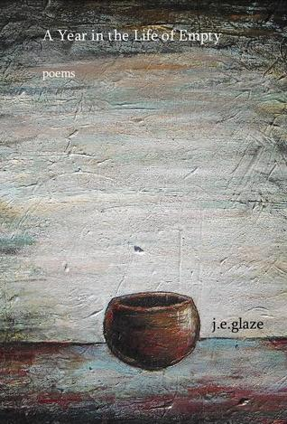 A Year in the Life of Empty by J.E. Glaze