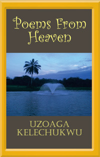 Poems from Heaven by Uzoaga Kelechukwu