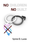 No Children, No Guilt by Sylvia D. Lucas