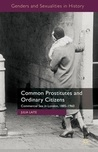 Common Prostitutes and Ordinary Citizens: Commercial Sex in London, 1885-1960
